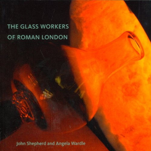 The Glass Workers of Roman London: Shepherd, John