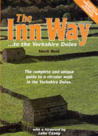 The Inn Way...to the Yorkshire Dales: Complete and Unique Guide to a Circular Walk in the Yorkshire Dales (9781902001036) by Mark Reid