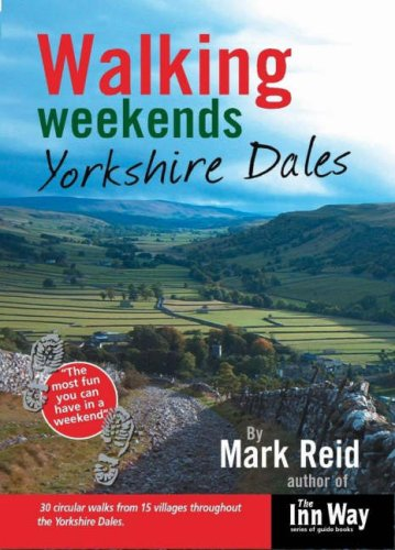 Walking Weekends: Yorkshire Dales: 30 Circular Walks from 15 Villages Throughout the Yorkshire ...
