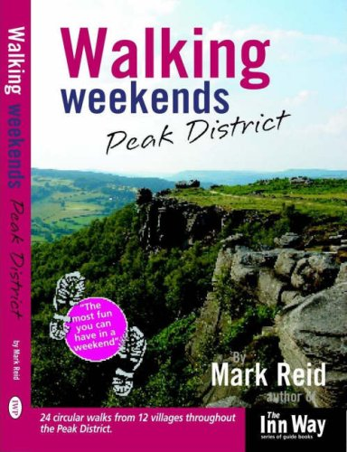Peak District: 24 Circular Walks from 12 Villages Throughout the Peak District (Walking Weekends) (9781902001128) by Mark Reid