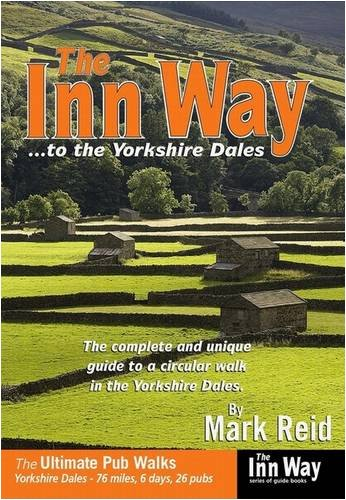 The Inn Way... to the Yorkshire Dales: The Complete and Unique Guide to a Circular Walk in the Yorkshire Dales (9781902001166) by Mark Reid