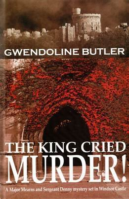 King Cried Murder (A Major Mearns & Sergeant Denny mystery set in Windsor Castle) (1902002156) by Butler, Gwendoline