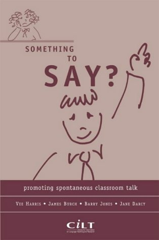 Something to Say?: Promoting Spontaneous Classroom Talk (9781902031866) by Vee Harris; James Burch; Barry Jones; Jane Darcy