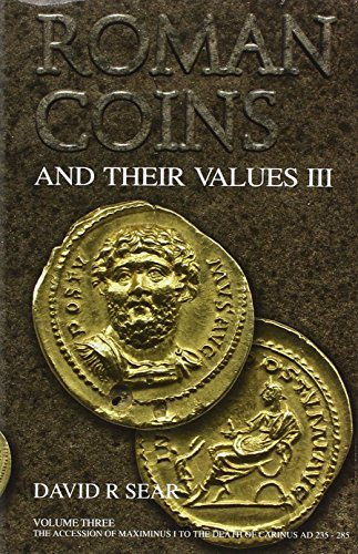 Roman Coins and Their Values III: v. 3: The Accession of Maximinus I to the Death of Carinus AD 235...