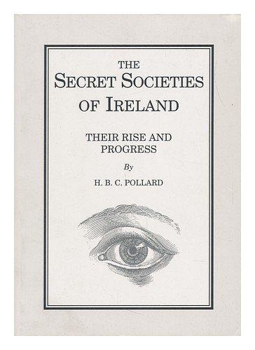 The Secret Societies of Ireland: Their Rise and Progress: Pollard, H.B.C.