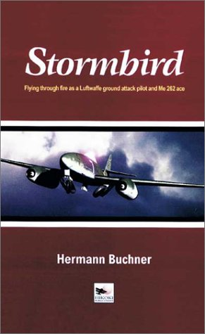 Stormbird: Flying Through Fire as a Luftwaffe Ground-Attack Pilot and Me 262 Ace