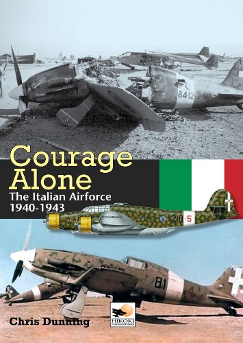 Courage Alone: The Italian Airforce 1940-1943: Dunning, Chris