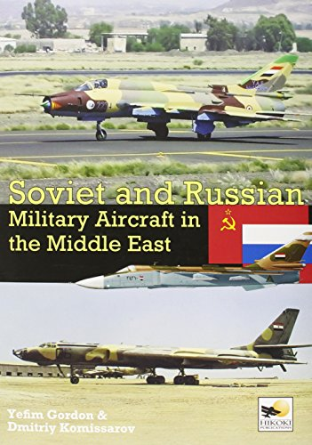 Soviet and Russian Military Aircraft in the Middle East: Yefim, Gordon; Komissa, Dmitriy