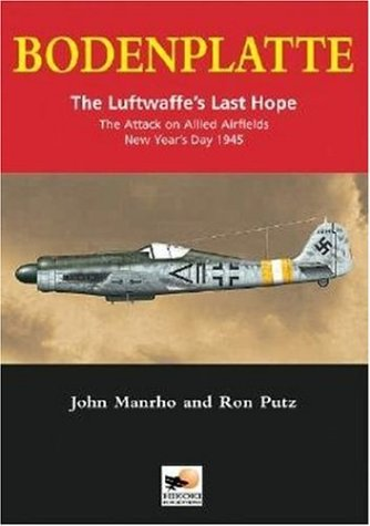Bodenplatte: The Luftwaffe's Last Hope -The Attack on Allied Airfields, New Year's Day 1945