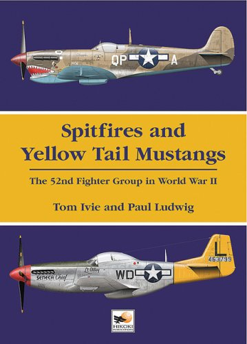 Spitfires and Yellow Tail Mustangs: The 52nd Fighter Group in World War Two: Ivie, Tom and Paul ...