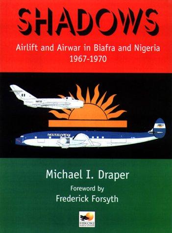 Shadows: Airlift and Airwar in Biafra and: Draper, Michael