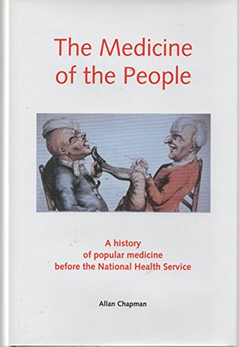 The Medicine of the People: A History of Popular Medicine Before the National Health Service: ...