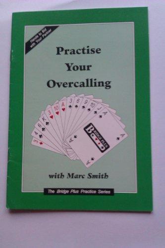 Practise Your Overcalling (Bridge Plus Practice) (9781902123219) by Marc Smith