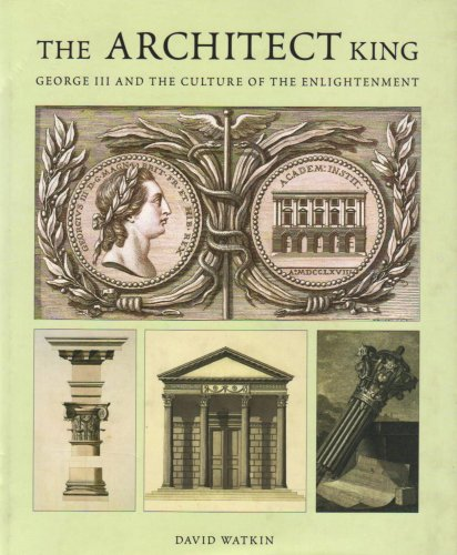 Architect King: George III and the Culture of the Enlightenment