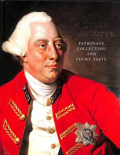 9781902163871: George III & Queen Charlotte : Patronage, Collecting and Court Taste