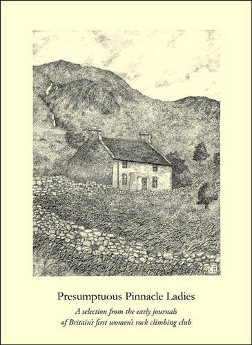 9781902173290: Presumptuous Pinnacle Ladies: A Selection from the Early Journals of Britain's First Women's Rock Climbing Club