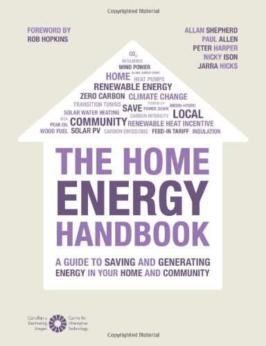 The Home Energy Handbook: A Guide to Saving and Generating Energy in Your Home and Community (...