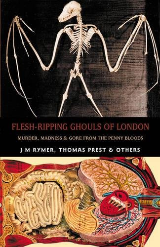Flesh-Ripping Ghouls of London: Murder, Madness &: Rymer, James Malcolm,