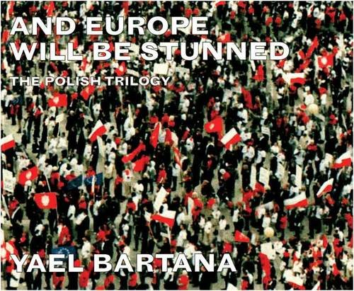 9781902201269: Yael Bartana: And Europe Will Be Stunned: The Polish Trilogy