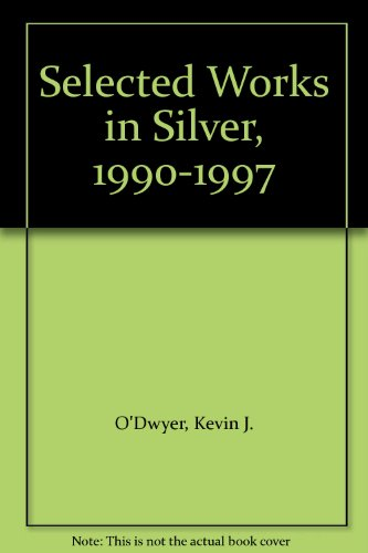 KEVIN J. O'DWYER: SELECTED WORKS IN SILVER: 1990-1997.: O'Dwyer, Kevin J.