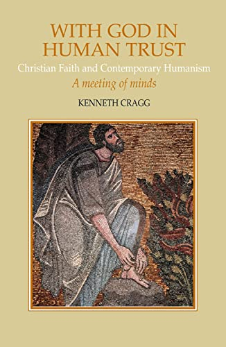 With God in Human Trust: Christian Faith and Contemporary Humanism (1902210158) by Kenneth Cragg