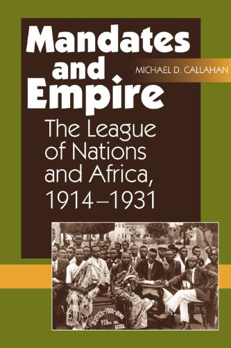 Mandates and Empire: The League of Nations and Africa, 1914?1931: Callahan, Michael D.