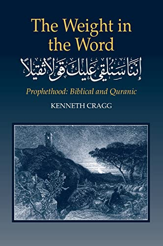The Weight in the Word: Prophethood: Biblical and Quranic (9781902210278) by Kenneth Cragg