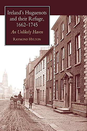 9781902210797: Ireland's Huguenots and Their Refuge, 1662-1745: An Unlikely Haven