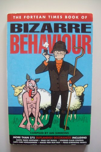 "Fortean Times"" Book of Bizarre Behaviour: Simmons, Ian"
