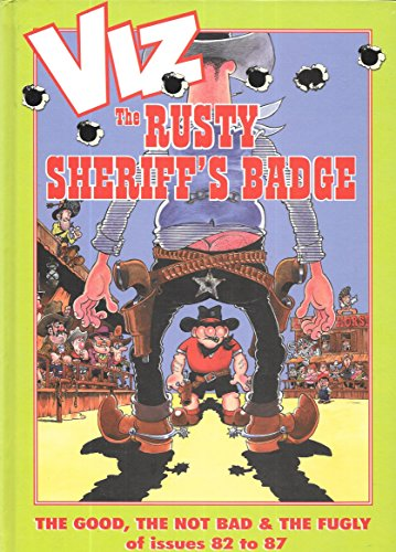 Viz - The Rusty Sheriff's Badge -The Good, The Not Bad & The Fugly of Issues 82 to 87