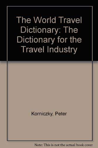 The World Travel Dictionary: The Dictionary for: Korniczky, Peter