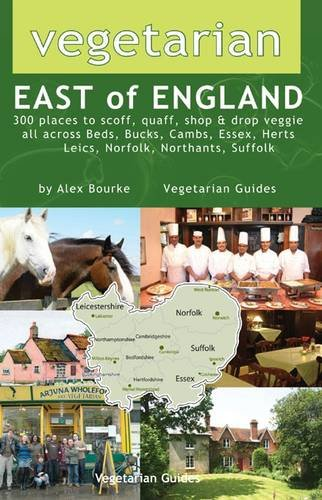 9781902259123: Vegetarian East of England: 300 Places to Scoff, Quaff, Shop and Drop Veggie in Beds, Bucks, Cambs, Essex, Herts, Leics, Norfolk, Northants, Suffolk
