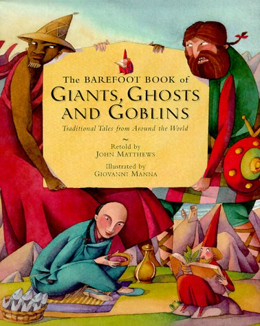 The Barefoot Book of Giants, Ghosts and: Matthews, John