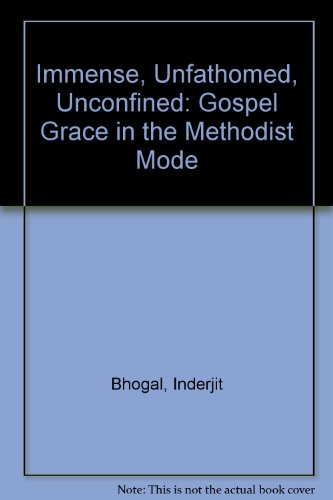 9781902285191: Immense, Unfathomed, Unconfined: Gospel Grace in the Methodist Mode