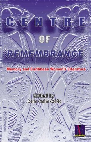 Centre of Remembrance: Memory and Caribbean Women's: ANIM-ADDO, Joan