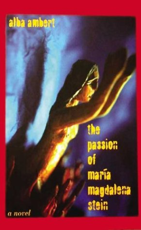 The Passion of Maria Magdalena Stein: Alba Ambert