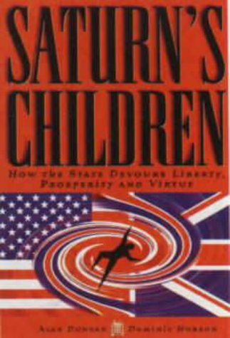 9781902301044: Saturn's Children: How the State Devours Liberty, Prosperity & Virtue