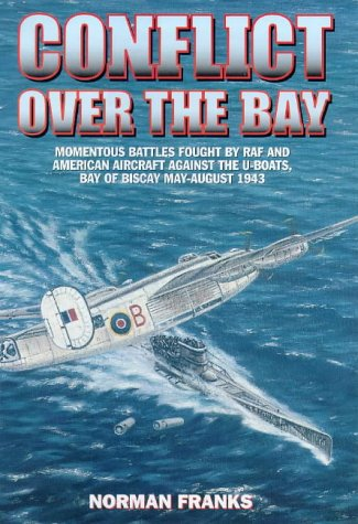 9781902304090: Conflict over the Bay: Momentous Battles Fought by RAF and American Aircraft Against the U-boats, Bay of Biscay May - August 1943