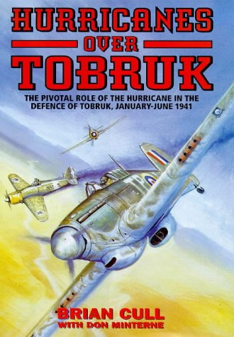 HURRICANES OVER TOBRUK: The Pivotal Role of the Hurricane in the Defence of Tobruk, January-June 1941 (9781902304113) by Brian Cull; Don Minterne