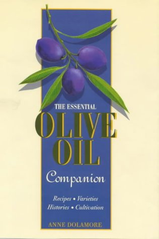 The Essential Olive Oil Companion. Recipes, Varieties, Histories, Cultivation.