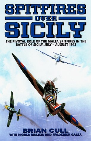 Spitfires Over Sicily: The Crucial Role of the Malta Spitfires in the Battle of Sicily, January - ...