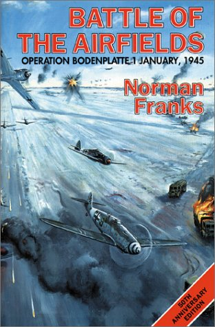 9781902304427: The Battle of the Airfields: 1st January 1945: Operation Bodenplatte, 1st January 1945