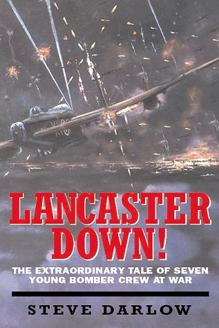 LANCASTER DOWN!: The Extraordinary Tale of Seven: Steve Darlow