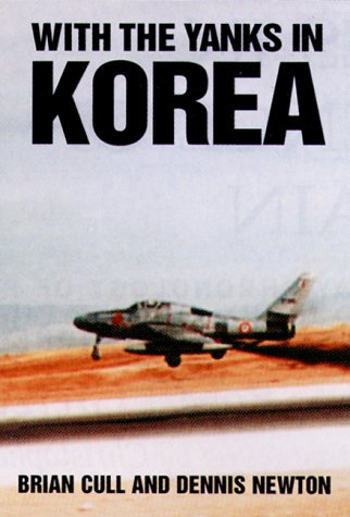 WITH THE YANKS IN KOREA : The First Definitive Account of British & Commonwealth Participation ...