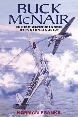 9781902304748: Buck McNair: Canadian Spitfire Ace, The Story of Group Captain R W McNair DSO, DFC & 2 Bars, Ld'H, CdG, RCAF