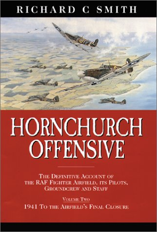 Hornchurch Offensive: The Definitive Account of the RAF Fighter Airfield, Its Pilots, Groundcrew ...