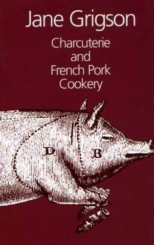 Charcuterie and French Pork Cookery: Jane Grigson