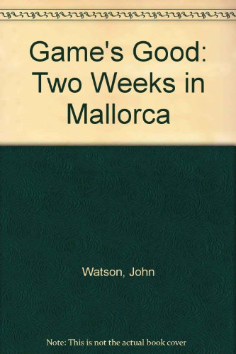 9781902306001: Game's Good: Two Weeks in Mallorca