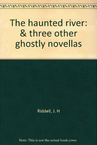 The haunted river, and three other ghostly: Riddell, Mrs. J.H.