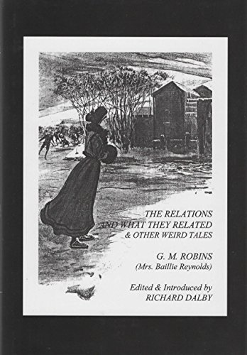 THE RELATIONS AND WHAT THEY RELATED & OTHER WEIRD TALES: Robbins (Mrs. Baillie Reynolds), G. M.